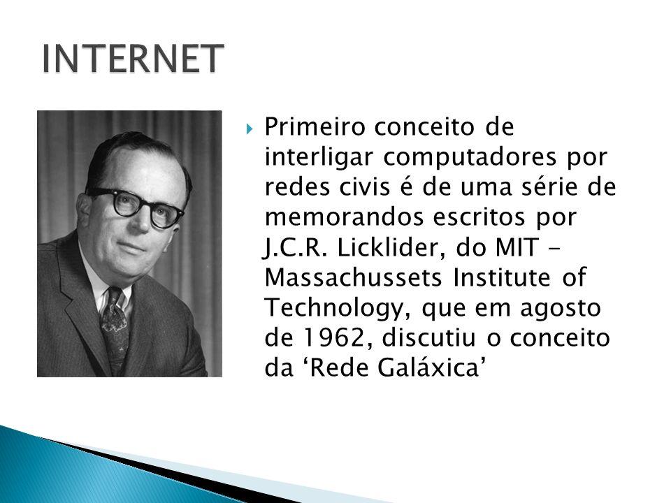 Primeiro conceito de interligar computadores por redes civis é de uma série de memorandos escritos por J.C.R. Licklider, do MIT - Massachussets Instit