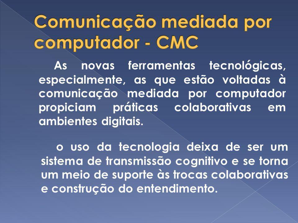 As novas ferramentas tecnológicas, especialmente, as que estão voltadas à comunicação mediada por computador propiciam práticas colaborativas em ambie