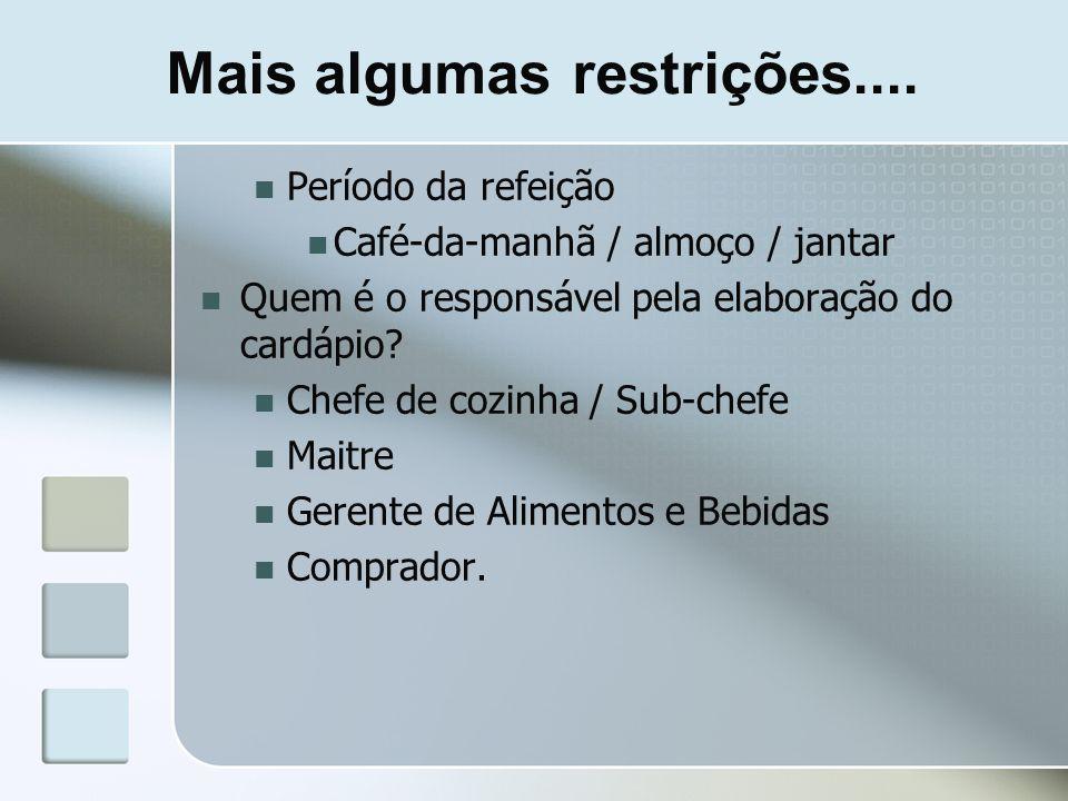 Mais algumas restrições.... Período da refeição Café-da-manhã / almoço / jantar Quem é o responsável pela elaboração do cardápio? Chefe de cozinha / S