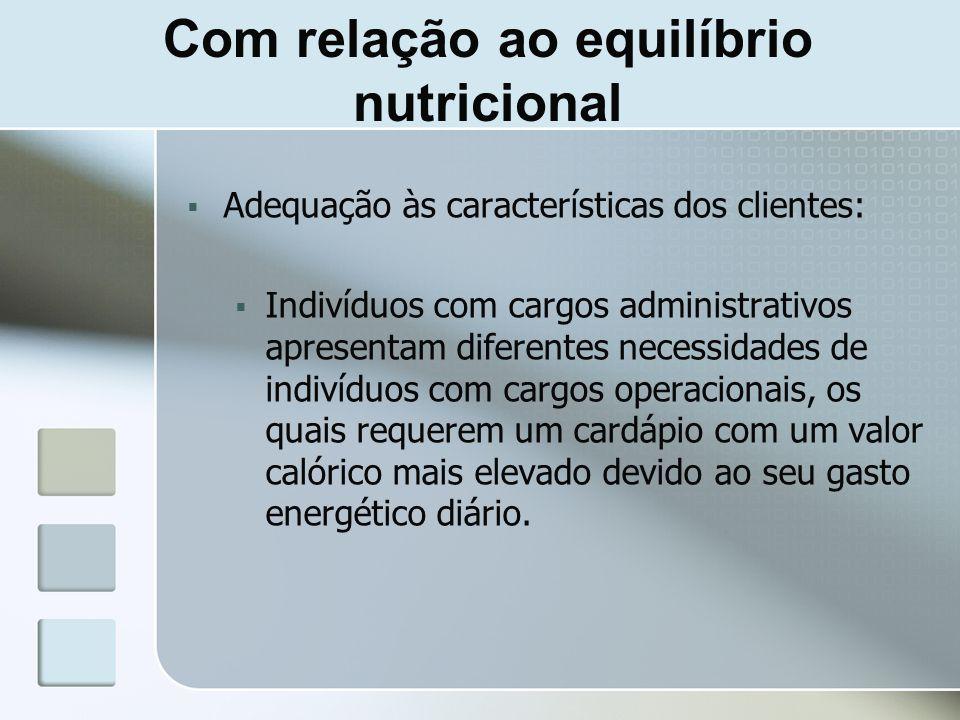 Com relação ao equilíbrio nutricional Adequação às características dos clientes: Indivíduos com cargos administrativos apresentam diferentes necessida