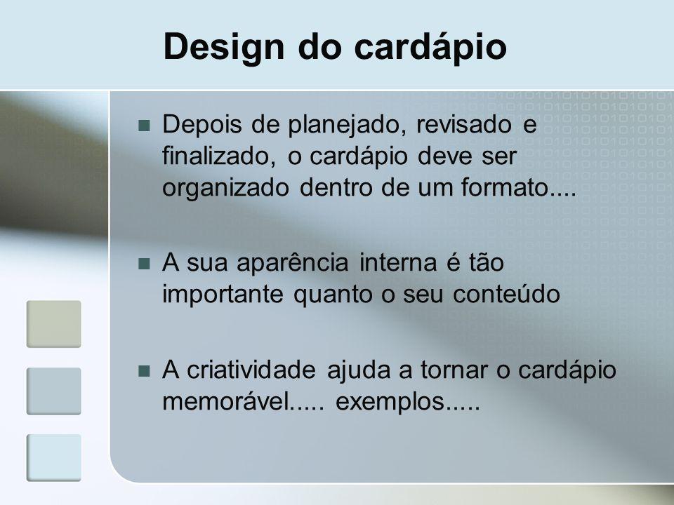 Design do cardápio Depois de planejado, revisado e finalizado, o cardápio deve ser organizado dentro de um formato.... A sua aparência interna é tão i