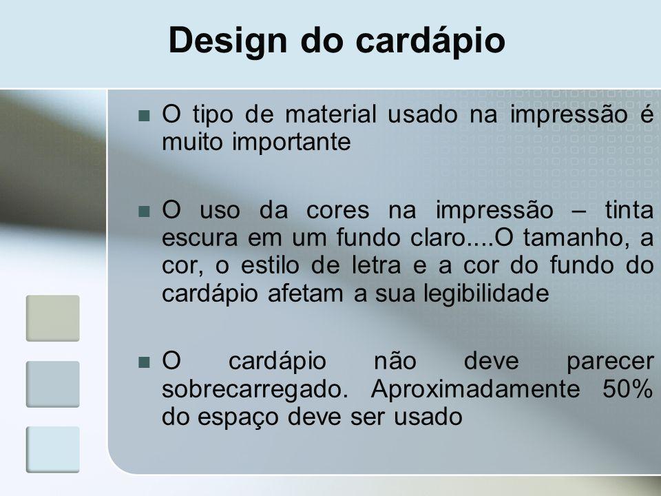 Design do cardápio O tipo de material usado na impressão é muito importante O uso da cores na impressão – tinta escura em um fundo claro....O tamanho,