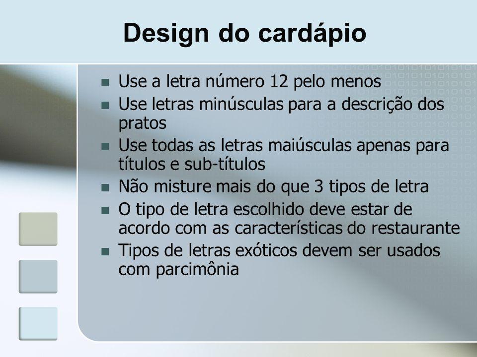 Design do cardápio Use a letra número 12 pelo menos Use letras minúsculas para a descrição dos pratos Use todas as letras maiúsculas apenas para títul
