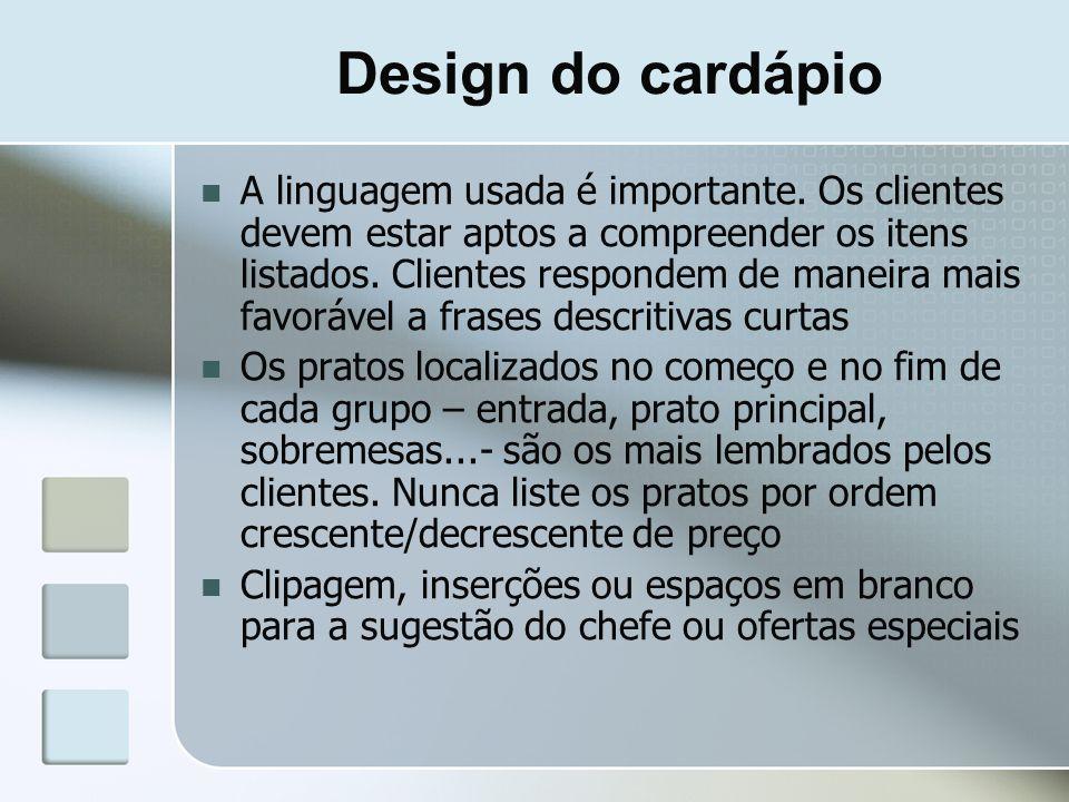 Design do cardápio A linguagem usada é importante. Os clientes devem estar aptos a compreender os itens listados. Clientes respondem de maneira mais f