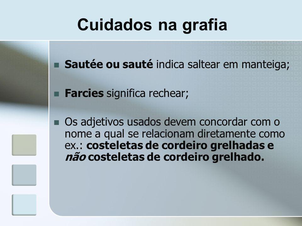 Sautée ou sauté indica saltear em manteiga; Farcies significa rechear; Os adjetivos usados devem concordar com o nome a qual se relacionam diretamente