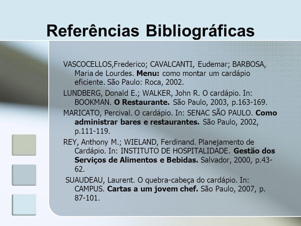 Referências Bibliográficas VASCOCELLOS,Frederico; CAVALCANTI, Eudemar; BARBOSA, Maria de Lourdes. Menu: como montar um cardápio eficiente. São Paulo: