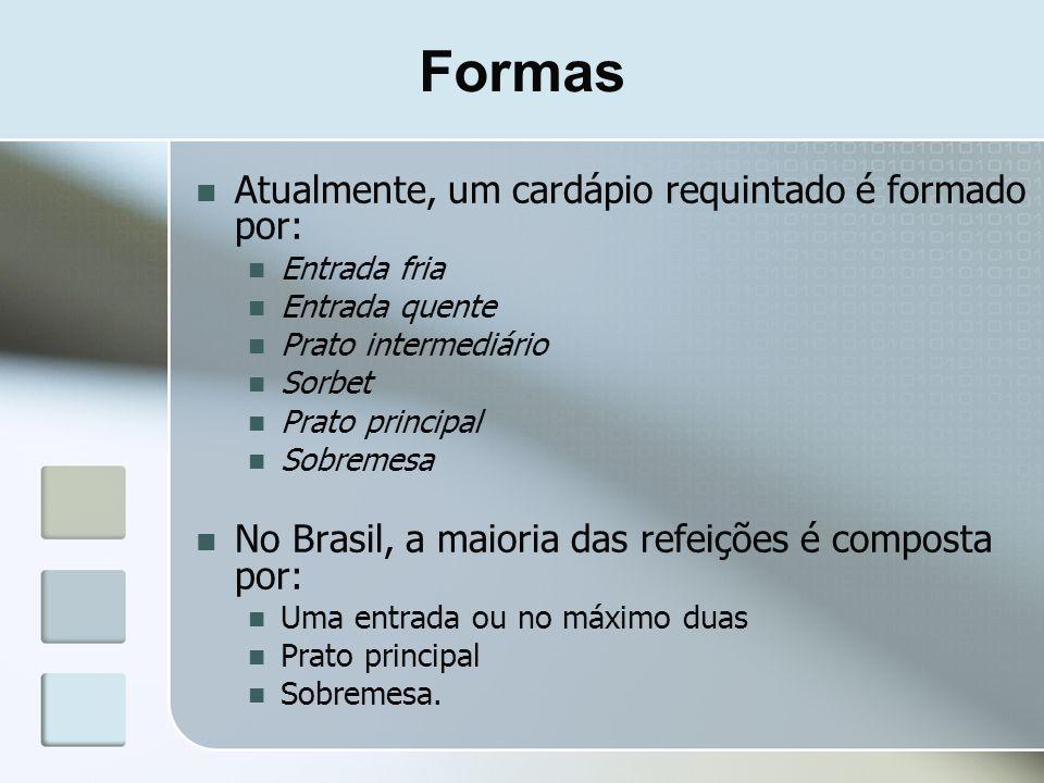 Formas Atualmente, um cardápio requintado é formado por: Entrada fria Entrada quente Prato intermediário Sorbet Prato principal Sobremesa No Brasil, a