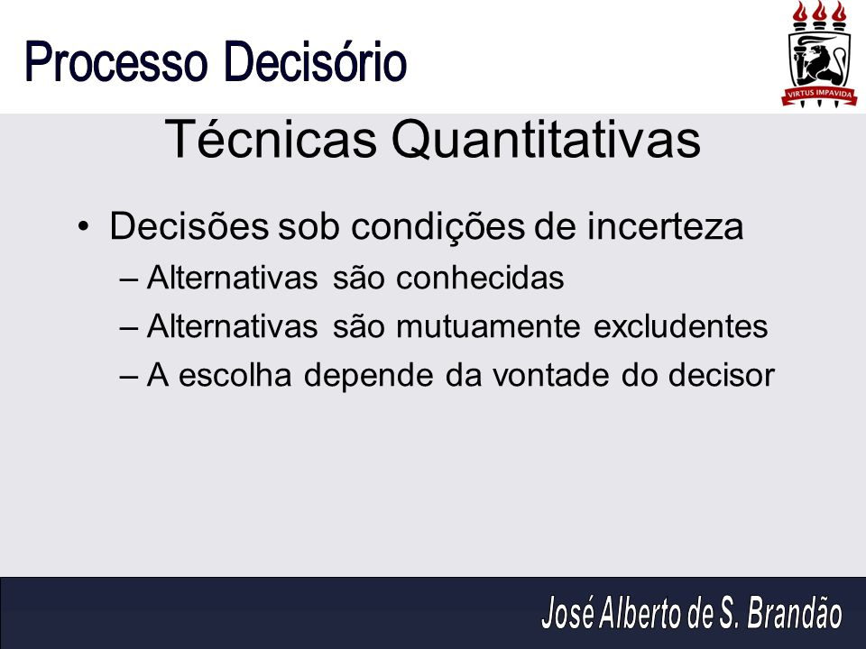 Decisões sob condições de incerteza –Alternativas são conhecidas –Alternativas são mutuamente excludentes –A escolha depende da vontade do decisor Téc