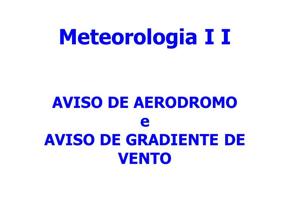 Meteorologia I I AVISO DE AERODROMO e AVISO DE GRADIENTE DE VENTO