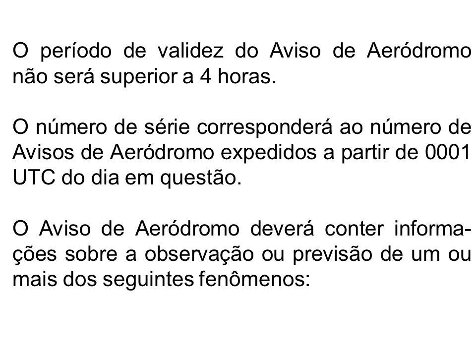 O período de validez do Aviso de Aeródromo não será superior a 4 horas. O número de série corresponderá ao número de Avisos de Aeródromo expedidos a p