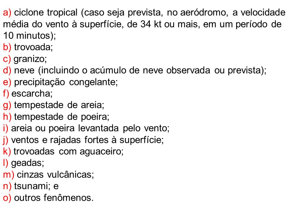 a) ciclone tropical (caso seja prevista, no aeródromo, a velocidade média do vento à superfície, de 34 kt ou mais, em um período de 10 minutos); b) tr