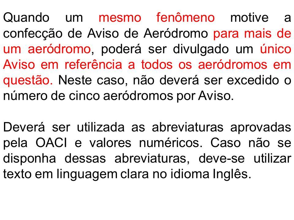 Quando um mesmo fenômeno motive a confecção de Aviso de Aeródromo para mais de um aeródromo, poderá ser divulgado um único Aviso em referência a todos