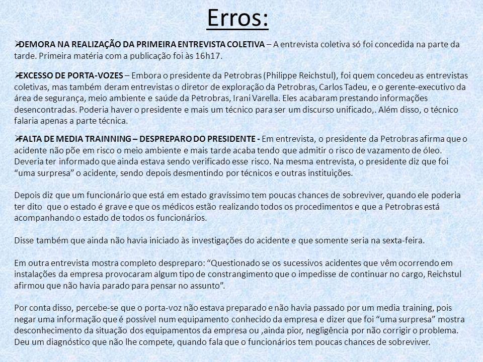 Erros: DEMORA NA REALIZAÇÃO DA PRIMEIRA ENTREVISTA COLETIVA – A entrevista coletiva só foi concedida na parte da tarde. Primeira matéria com a publica
