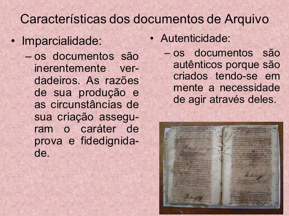 Características dos documentos de Arquivo Imparcialidade: –os documentos são inerentemente ver- dadeiros. As razões de sua produção e as circunstância