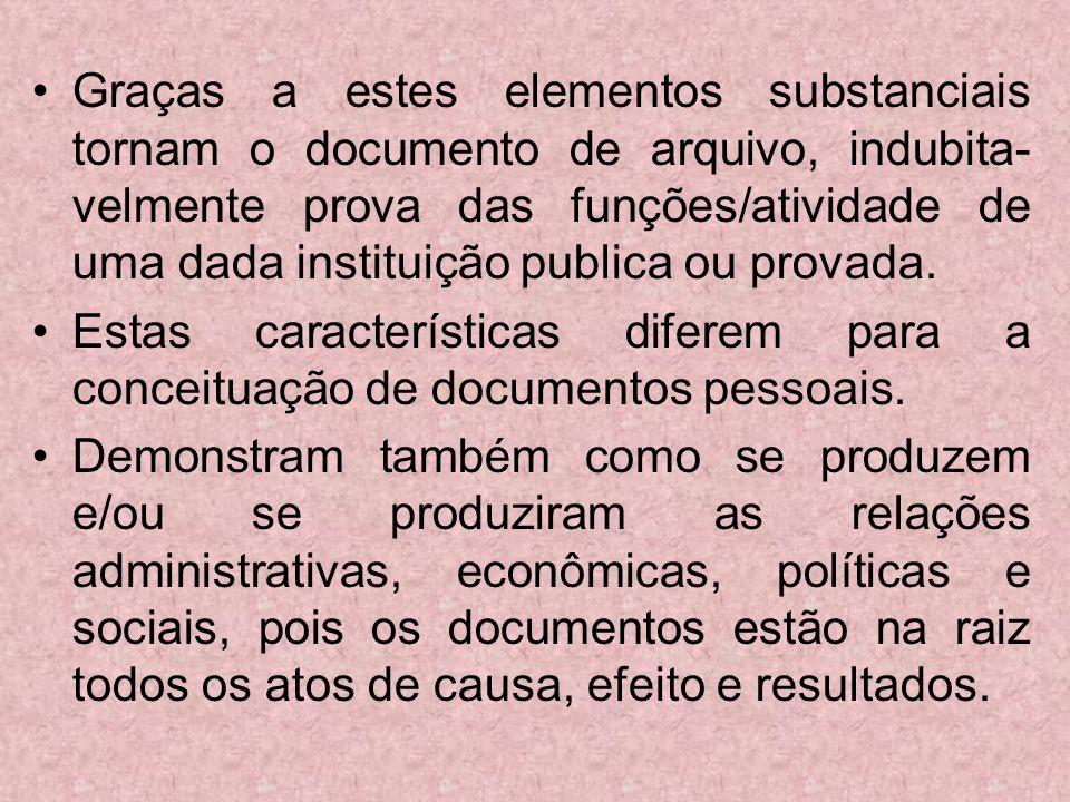 Graças a estes elementos substanciais tornam o documento de arquivo, indubita- velmente prova das funções/atividade de uma dada instituição publica ou