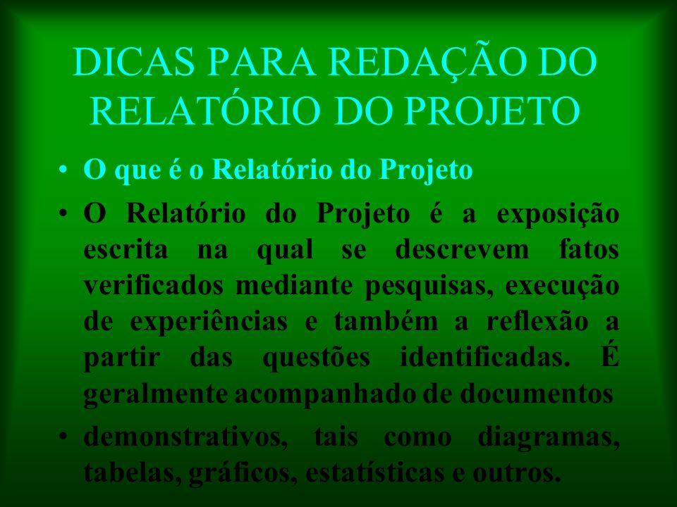 DICAS PARA REDAÇÃO DO RELATÓRIO DO PROJETO O que é o Relatório do Projeto O Relatório do Projeto é a exposição escrita na qual se descrevem fatos veri