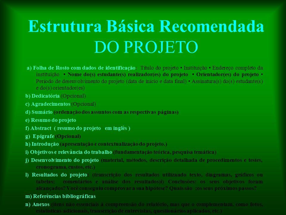 Estrutura Básica Recomendada DO PROJETO a) Folha de Rosto com dados de identificação: Título do projeto Instituição Endereço completo da instituição N