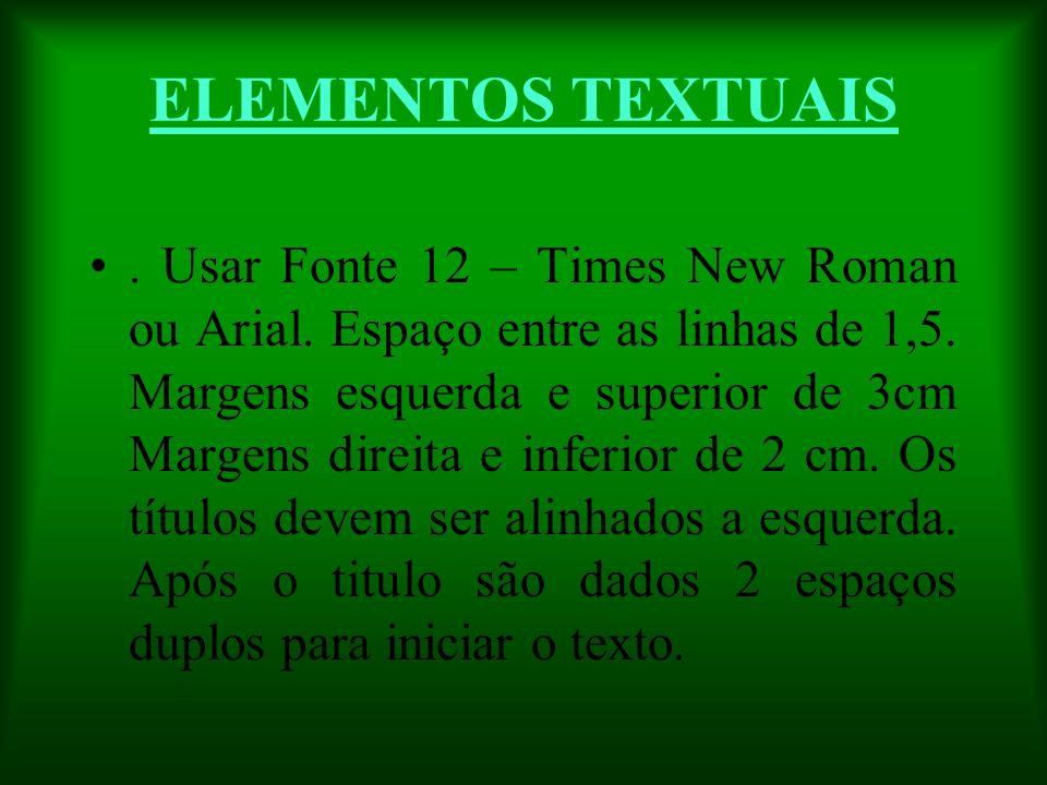 ELEMENTOS TEXTUAIS. Usar Fonte 12 – Times New Roman ou Arial. Espaço entre as linhas de 1,5. Margens esquerda e superior de 3cm Margens direita e infe