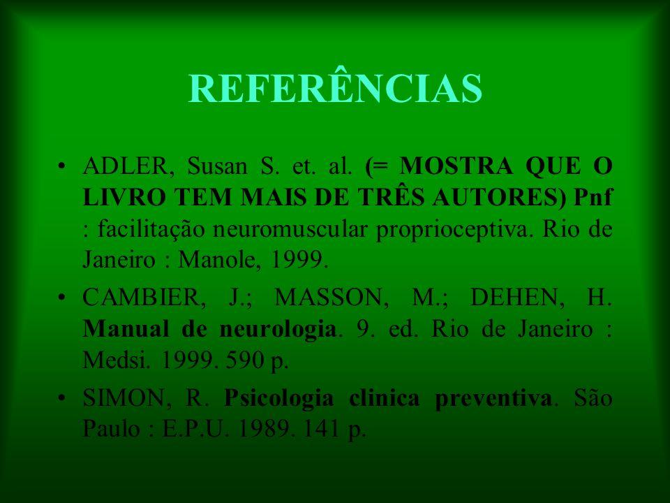REFERÊNCIAS ADLER, Susan S. et. al. (= MOSTRA QUE O LIVRO TEM MAIS DE TRÊS AUTORES) Pnf : facilitação neuromuscular proprioceptiva. Rio de Janeiro : M