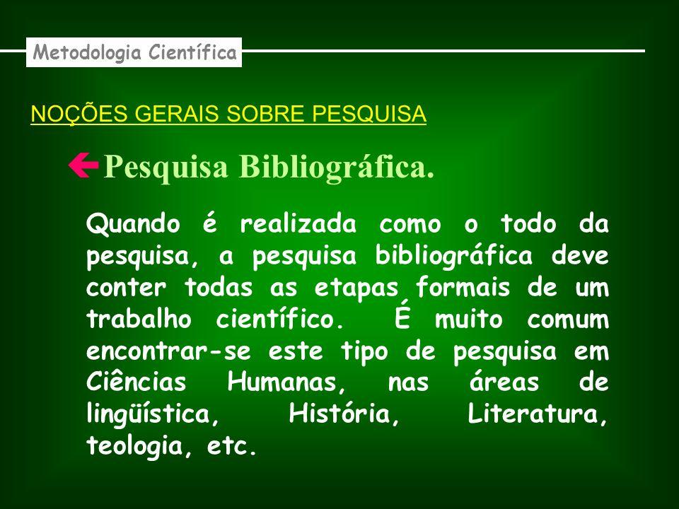 Pesquisa Bibliográfica. Metodologia Científica Quando é realizada como o todo da pesquisa, a pesquisa bibliográfica deve conter todas as etapas formai