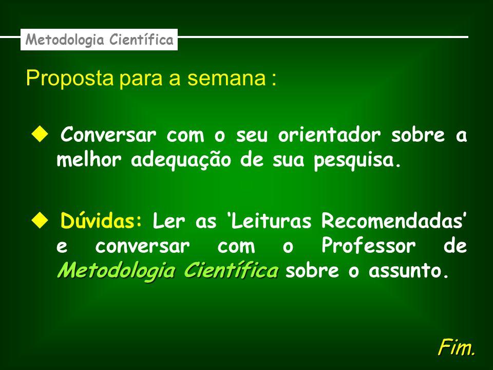 Proposta para a semana : Metodologia Científica Conversar com o seu orientador sobre a melhor adequação de sua pesquisa. Metodologia Científica Dúvida
