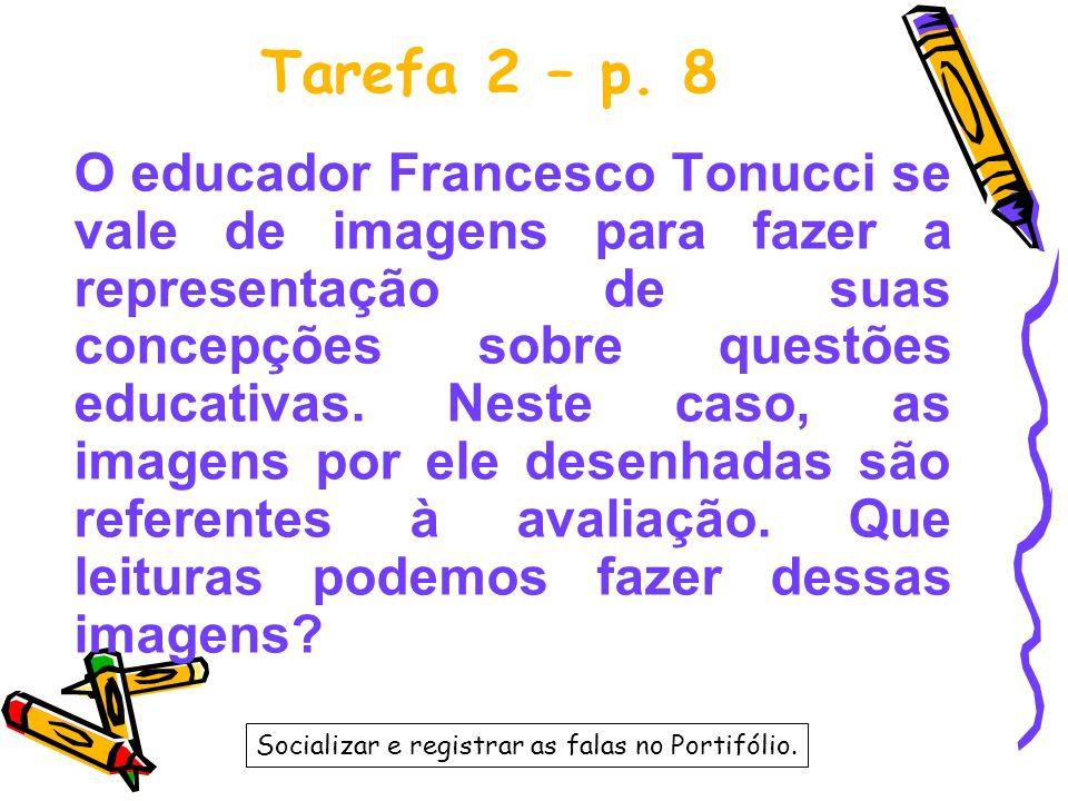 Tarefa 2 – p. 8 O educador Francesco Tonucci se vale de imagens para fazer a representação de suas concepções sobre questões educativas. Neste caso, a