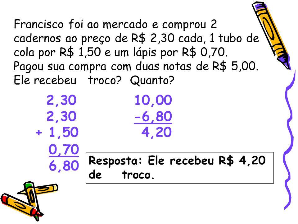 Francisco foi ao mercado e comprou 2 cadernos ao preço de R$ 2,30 cada, 1 tubo de cola por R$ 1,50 e um lápis por R$ 0,70. Pagou sua compra com duas n