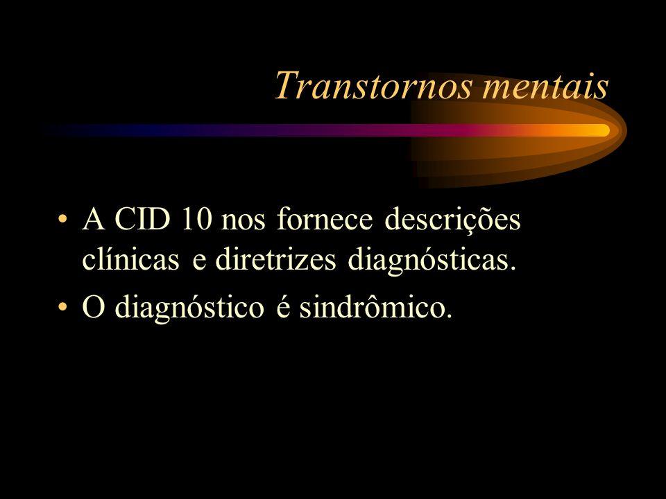 Transtornos mentais A CID 10 nos fornece descrições clínicas e diretrizes diagnósticas. O diagnóstico é sindrômico.