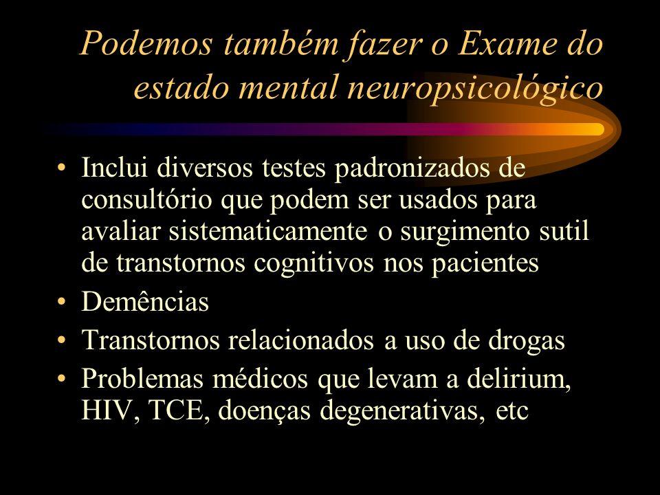Podemos também fazer o Exame do estado mental neuropsicológico Inclui diversos testes padronizados de consultório que podem ser usados para avaliar si