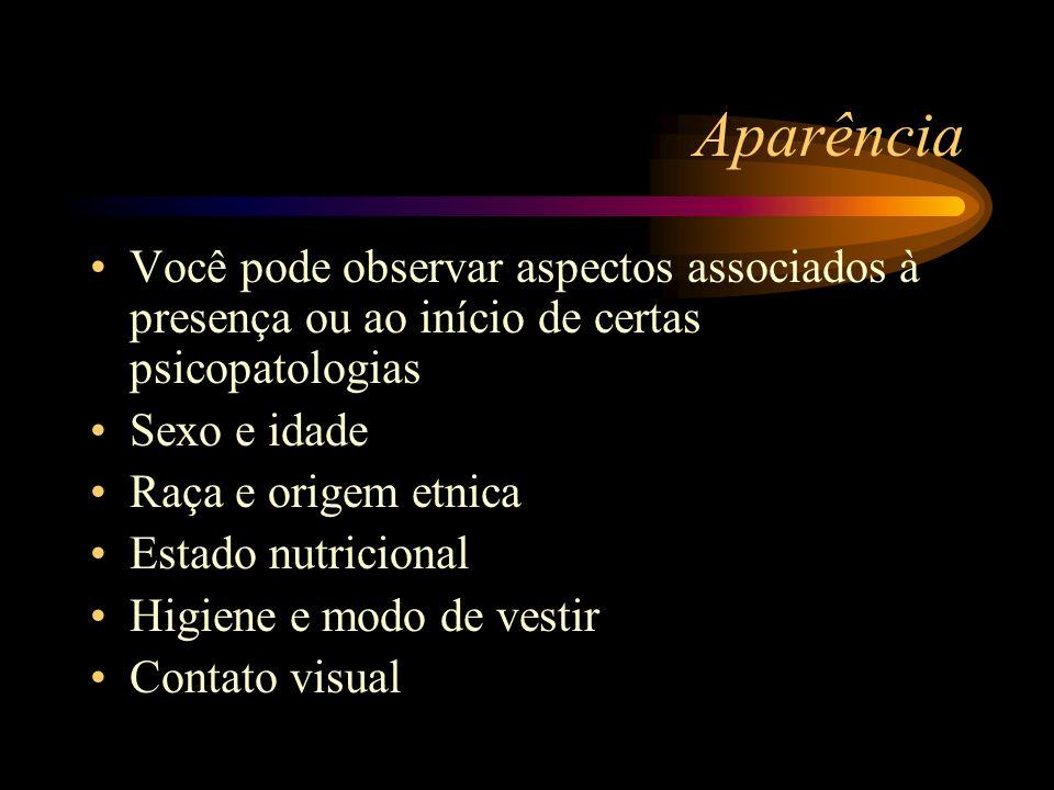 Aparência Você pode observar aspectos associados à presença ou ao início de certas psicopatologias Sexo e idade Raça e origem etnica Estado nutriciona