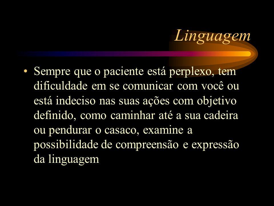 Linguagem Sempre que o paciente está perplexo, tem dificuldade em se comunicar com você ou está indeciso nas suas ações com objetivo definido, como ca