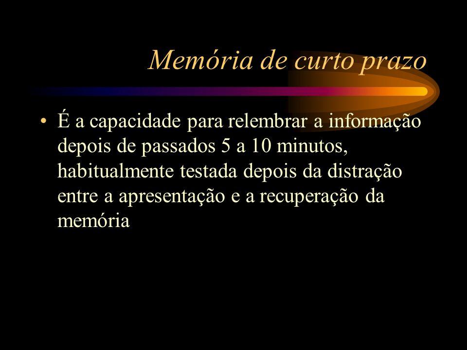 Memória de curto prazo É a capacidade para relembrar a informação depois de passados 5 a 10 minutos, habitualmente testada depois da distração entre a