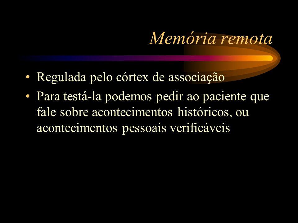 Memória remota Regulada pelo córtex de associação Para testá-la podemos pedir ao paciente que fale sobre acontecimentos históricos, ou acontecimentos