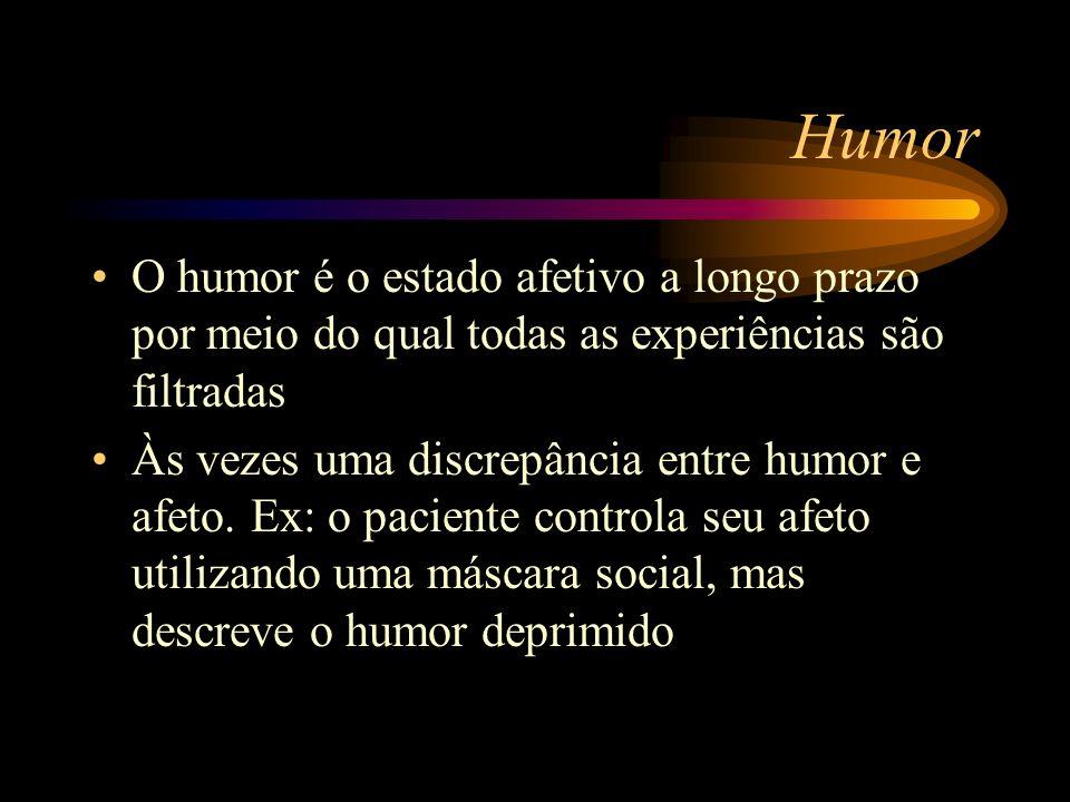 Humor O humor é o estado afetivo a longo prazo por meio do qual todas as experiências são filtradas Às vezes uma discrepância entre humor e afeto. Ex: