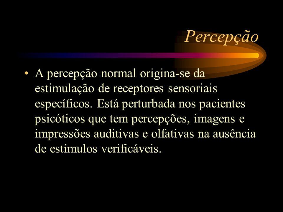 Percepção A percepção normal origina-se da estimulação de receptores sensoriais específicos. Está perturbada nos pacientes psicóticos que tem percepçõ