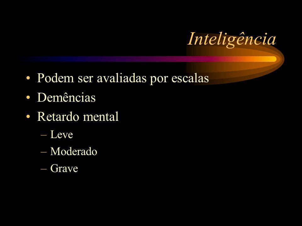 Inteligência Podem ser avaliadas por escalas Demências Retardo mental –Leve –Moderado –Grave