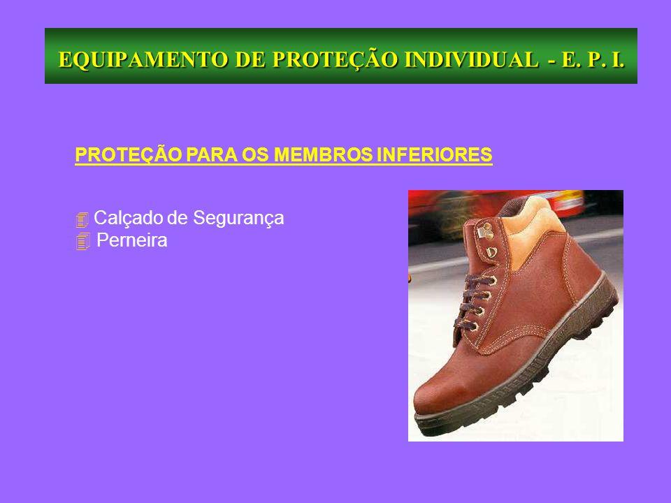 EQUIPAMENTO DE PROTEÇÃO INDIVIDUAL - E. P. I. PROTEÇÃO PARA OS MEMBROS INFERIORES Calçado de Segurança 4 Perneira