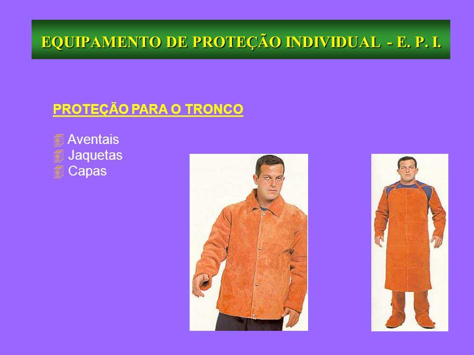 EQUIPAMENTO DE PROTEÇÃO INDIVIDUAL - E. P. I. PROTEÇÃO PARA O TRONCO 4 Aventais 4 Jaquetas 4 Capas