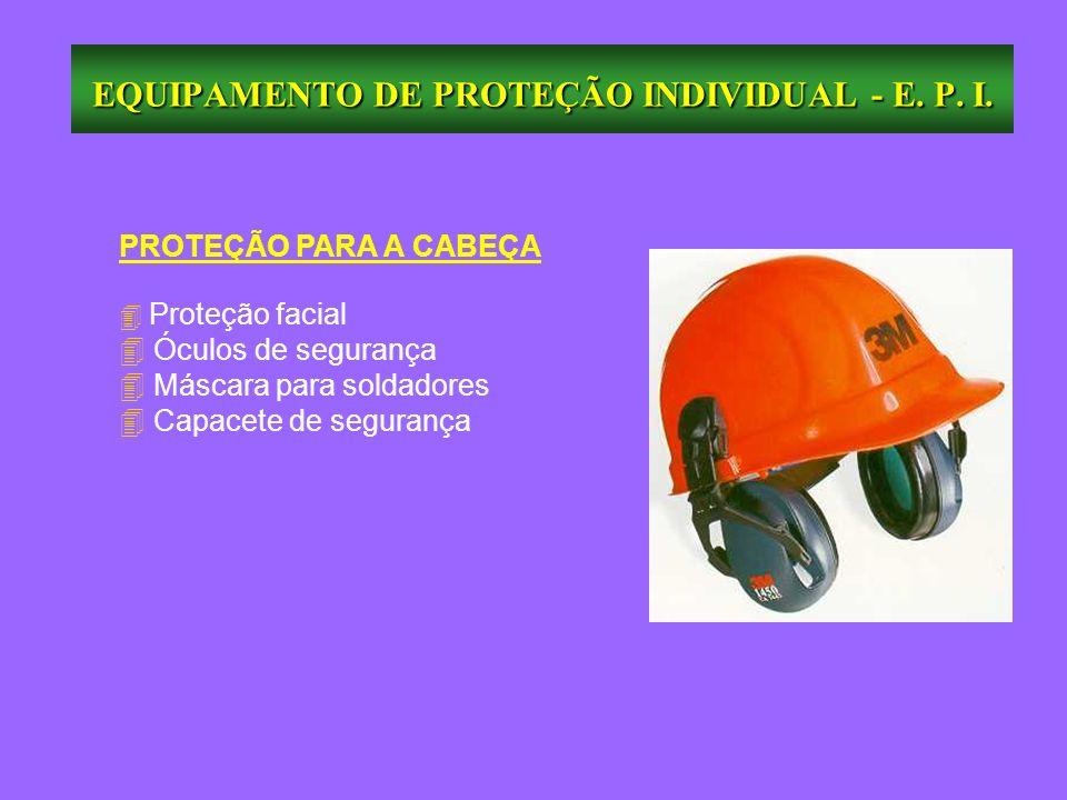 PROTEÇÃO PARA A CABEÇA Proteção facial 4 Óculos de segurança 4 Máscara para soldadores Capacete de segurança EQUIPAMENTO DE PROTEÇÃO INDIVIDUAL - E. P