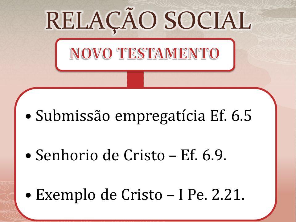 Submissão empregatícia Ef. 6.5 Senhorio de Cristo – Ef. 6.9. Exemplo de Cristo – I Pe. 2.21.