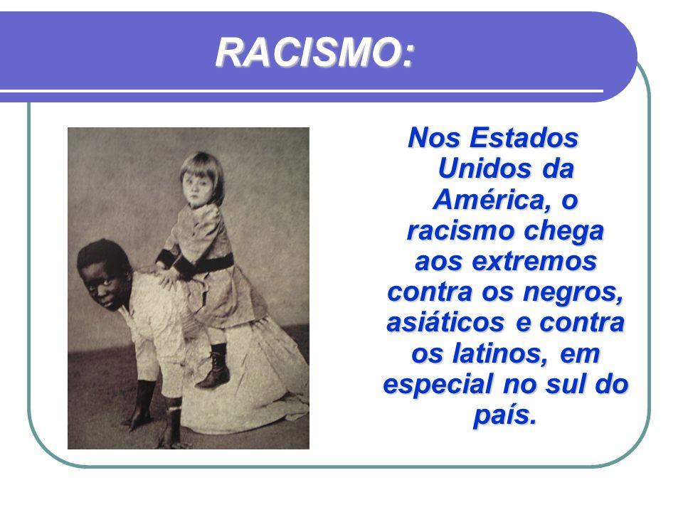 RACISMO: Nos Estados Unidos da América, o racismo chega aos extremos contra os negros, asiáticos e contra os latinos, em especial no sul do país.