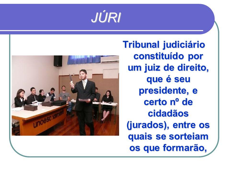 JÚRI Tribunal judiciário constituído por um juiz de direito, que é seu presidente, e certo nº de cidadãos (jurados), entre os quais se sorteiam os que