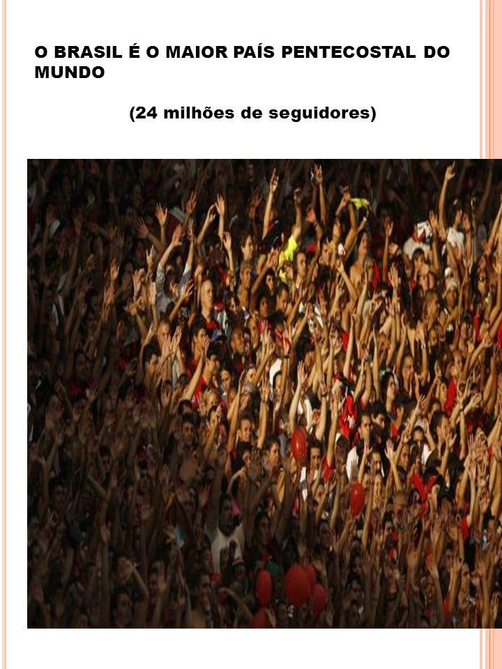 O BRASIL É O MAIOR PAÍS PENTECOSTAL DO MUNDO (24 milhões de seguidores)