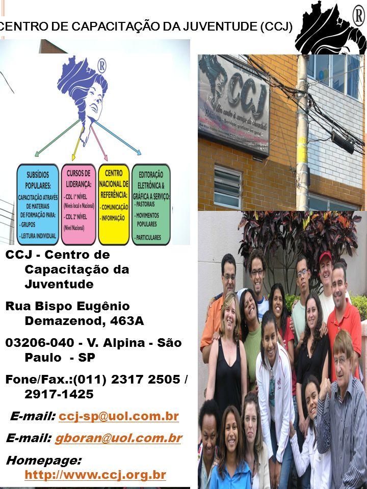 CENTRO DE CAPACITAÇÃO DA JUVENTUDE (CCJ) CCJ - Centro de Capacitação da Juventude Rua Bispo Eugênio Demazenod, 463A 03206-040 - V. Alpina - São Paulo
