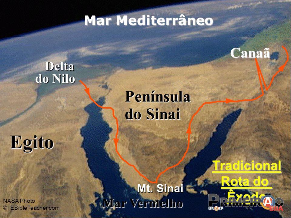 Egito Delta Delta do Nilo Mar Mediterrâneo Mar Vermelho Canaã Mt. Sinai Tradicional Rota do Êxodo NASA Photo © EBibleTeacher.com Península do Sinai