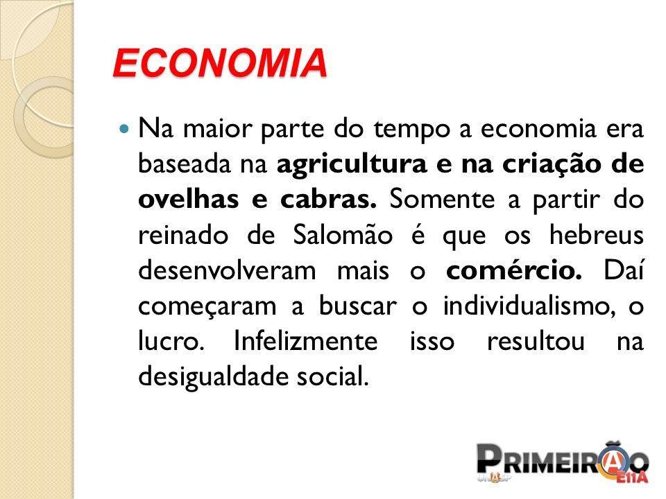 ECONOMIA Na maior parte do tempo a economia era baseada na agricultura e na criação de ovelhas e cabras. Somente a partir do reinado de Salomão é que