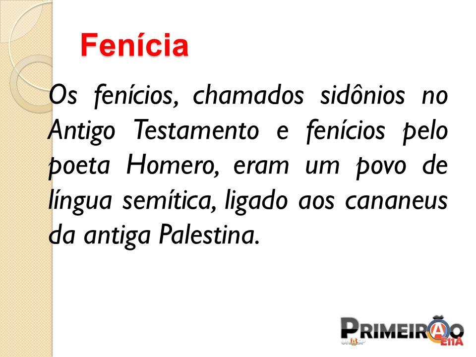 Fenícia Os fenícios, chamados sidônios no Antigo Testamento e fenícios pelo poeta Homero, eram um povo de língua semítica, ligado aos cananeus da anti