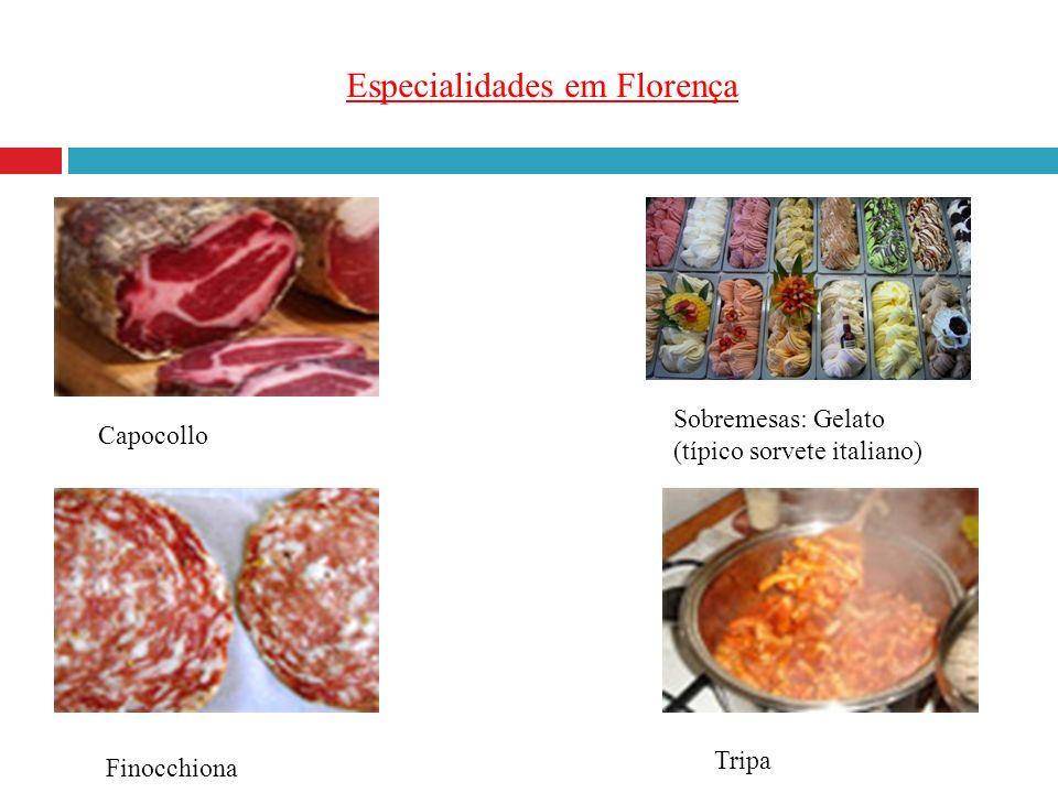 Especialidades em Florença Sobremesas: Gelato (típico sorvete italiano) Capocollo Finocchiona Tripa