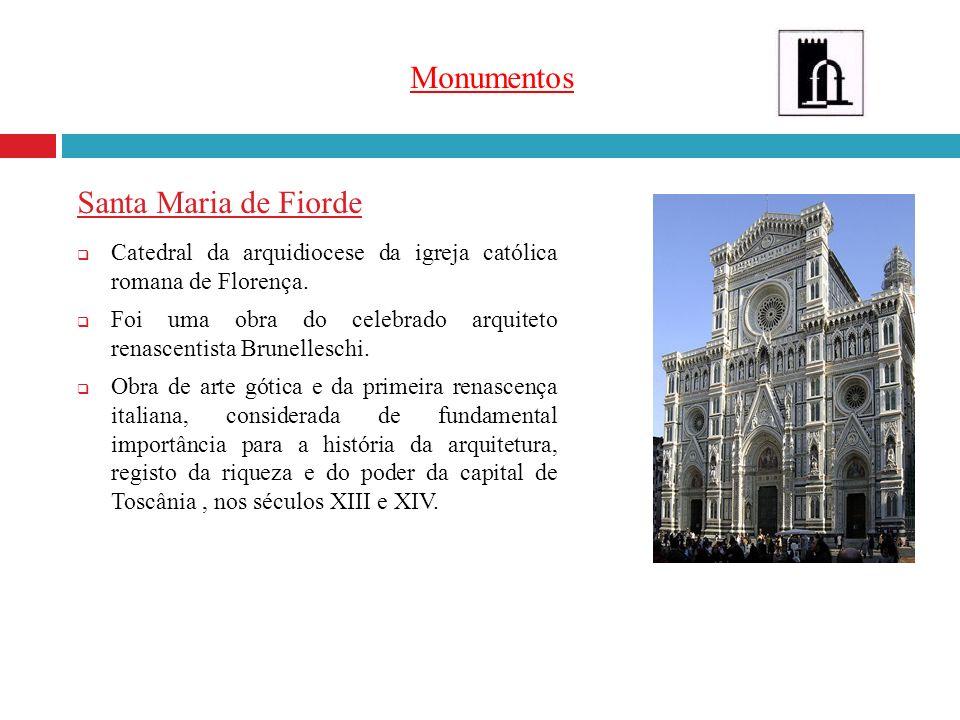 Monumentos Santa Maria de Fiorde Catedral da arquidiocese da igreja católica romana de Florença. Foi uma obra do celebrado arquiteto renascentista Bru