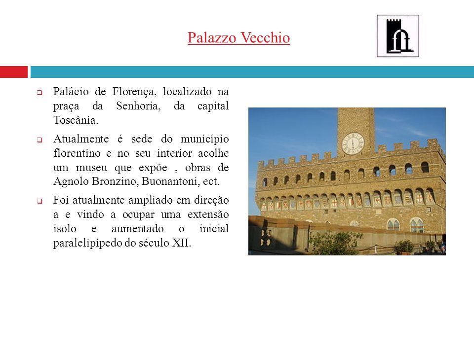 Palazzo Vecchio Palácio de Florença, localizado na praça da Senhoria, da capital Toscânia. Atualmente é sede do município florentino e no seu interior